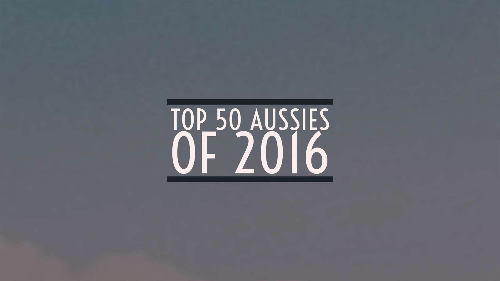 The top 50 Aussies of 2016 - the full countdown