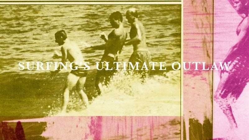 Surfing's Ultimate Outlaw