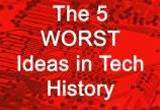The 5 worst ideas in tech history