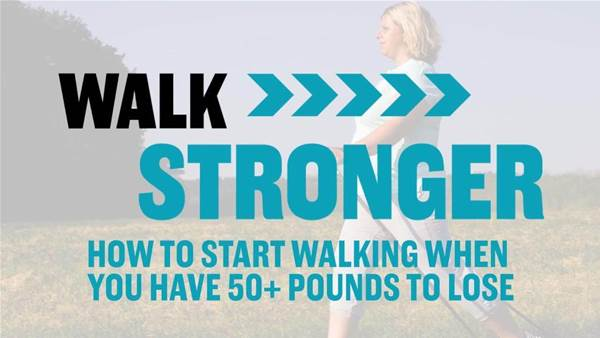 Walk Stronger: How to Start Walking When You Have more than 20kgs To Lose