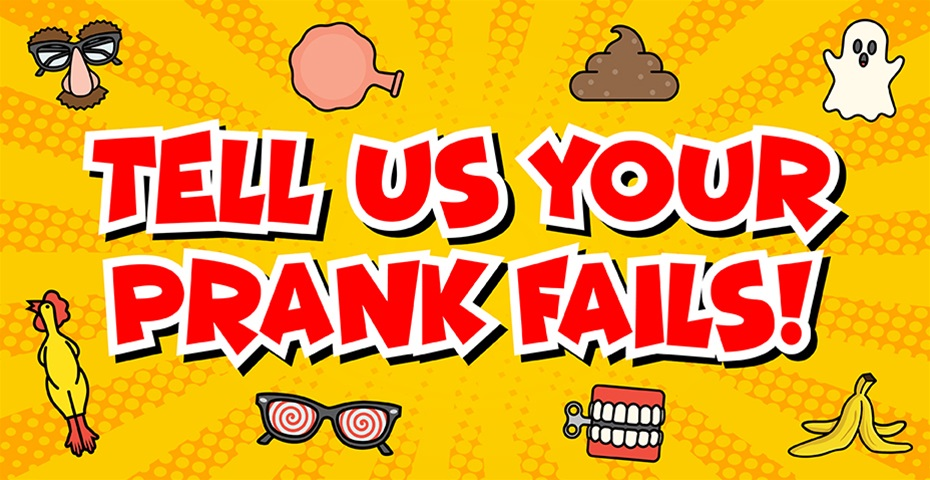 Tell Us Your Prank Fail!