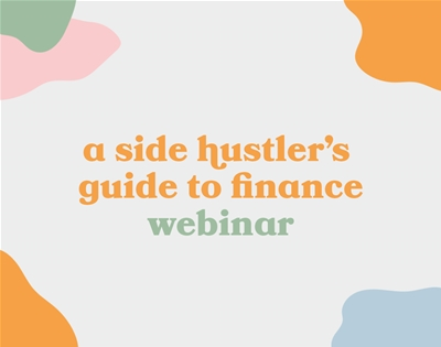 come to our 'side hustler's guide to finance' webinar