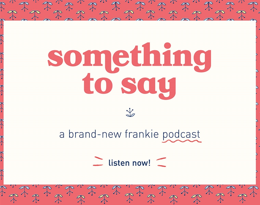 something to say – frankie's new podcast series