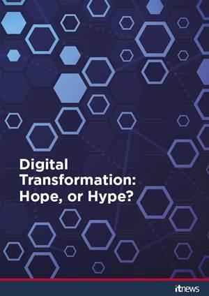 Digital Transformation: Hope, or Hype?