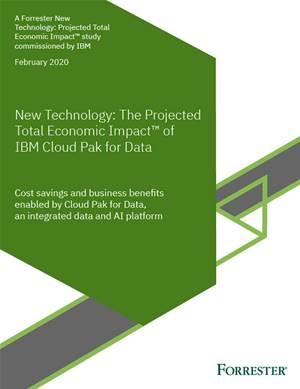 Forrester Study: Understand the total economic impact of using IBM Cloud Pak™ for Data